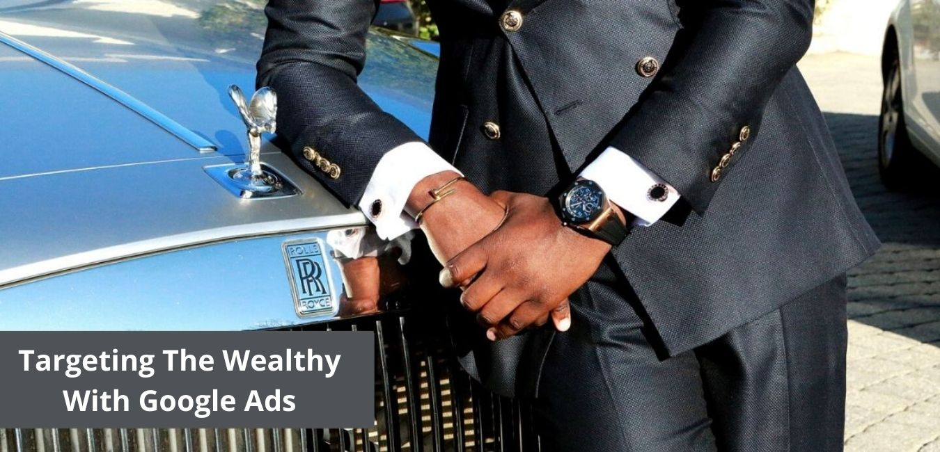 Targeting-The-Wealthy-With-Google-Ads