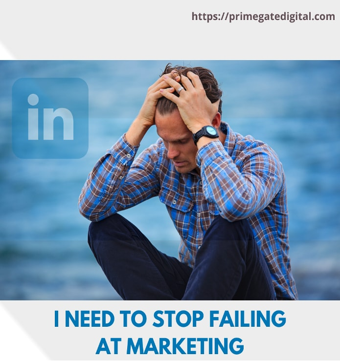 How not to fail with LinkedIn Marketing