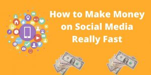 How to Make Money on Social Media Really Fast in 2021