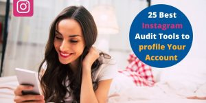 25 Best Instagram Audit Tools to profile Your Account in 2021